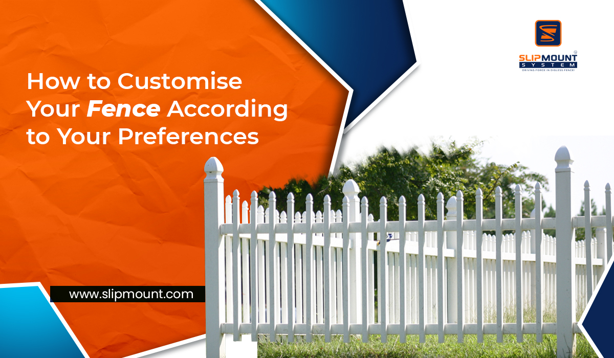 How to Customise Your Fence According to Your Preferences